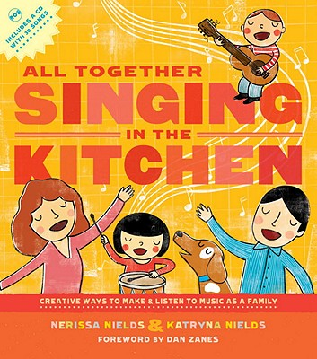 All Together Singing in the Kitchen: Creative Ways to Make and Listen to Music as a Family - Nields, Nerissa, and Nields, Katryna, and Zanes, Dan (Foreword by)