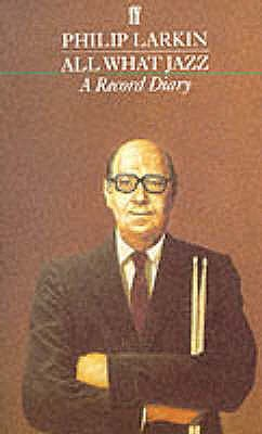 All What Jazz: A Record Diary, 1961-71 - Larkin, Philip