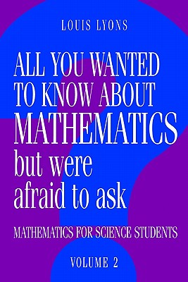 All You Wanted to Know about Mathematics But Were Afraid to Ask - Lyons, Louis