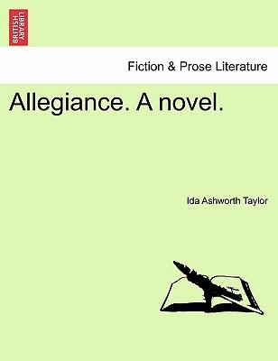 Allegiance. a Novel. - Taylor, Ida Ashworth