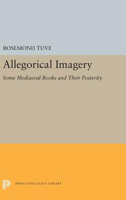Allegorical Imagery: Some Mediaeval Books and Their Posterity - Tuve, Rosemond