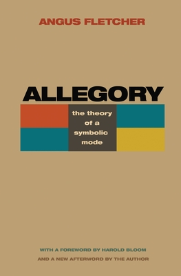 Allegory: The Theory of a Symbolic Mode - Fletcher, Angus, and Bloom, Harold (Foreword by)