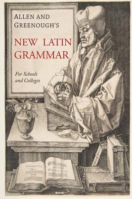 Allen and Greenough's New Latin Grammar - Greenough, James B