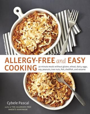 Allergy-Free and Easy Cooking: 30-Minute Meals Without Gluten, Wheat, Dairy, Eggs, Soy, Peanuts, Tree Nuts, Fish, Shellfish, and Sesame - Pascal, Cybele