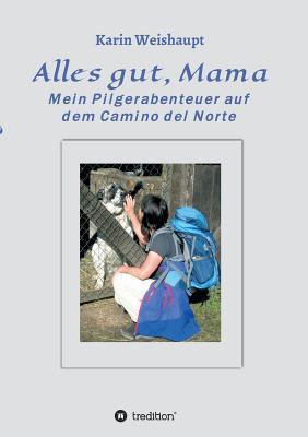 Alles Gut, Mama - Weishaupt, Karin