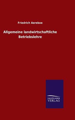 Allgemeine Landwirtschaftliche Betriebslehre - Aereboe, Friedrich