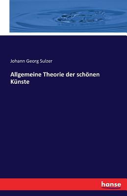 Allgemeine Theorie Der Schonen Kunste - Sulzer, Johann Georg