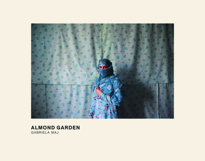 Almond Garden: Portraits from the Women's Prisons in Afghanistan - Maj, Gabriela (Photographer)