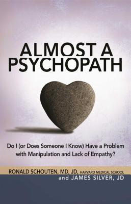 Almost a Psychopath: Do I (or Does Someone I Know) Have a Problem with Manipulation and Lack of Empathy? - Schouten, Ronald, and Silver, James