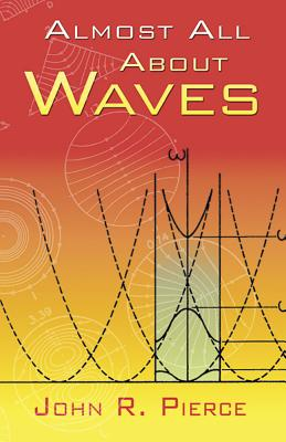Almost All about Waves - Pierce, John R