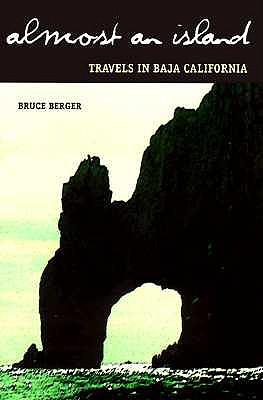 Almost an Island: Travels in Baja California - Berger, Bruce