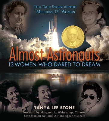 Almost Astronauts: 13 Women Who Dared to Dream - Stone, Tanya Lee