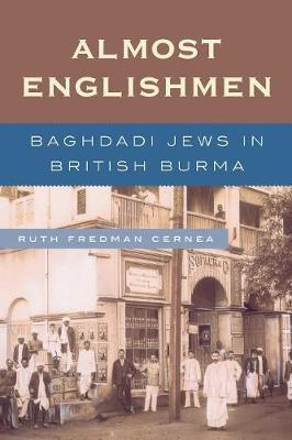 Almost Englishmen: Baghdadi Jews in British Burma - Cernea, Ruth Fredman