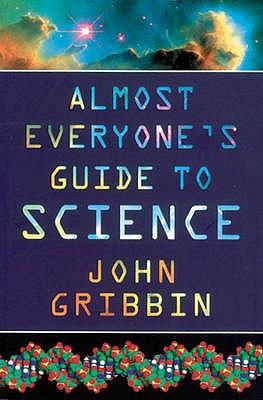 Almost Everyone's Guide to Science - Gribbin, John