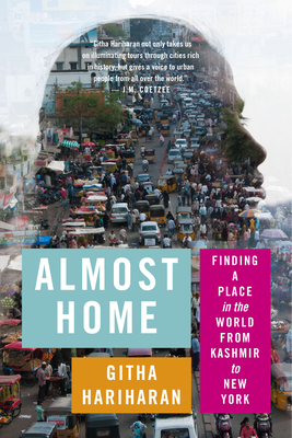 Almost Home: Finding a Place in the World from Kashmir to New York - Hariharan, Githa