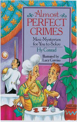 Almost Perfect Crimes: Mini-Mysteries for You to Solve - Conrad, Hy