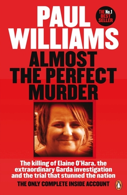 Almost the Perfect Murder: The Killing of Elaine O'Hara, the Extraordinary Garda Investigation and the Trial That Stunned the Nation: the Only Complete Inside Account - Williams, Paul