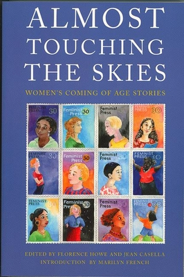 Almost Touching the Skies: Women's Coming of Age Stories - Howe, Florence, and Casella, Jean, and French, Marilyn (Introduction by)
