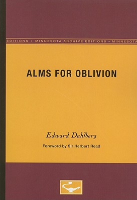 Alms for Oblivion - Dahlberg, Edward, and Read, Sir Herbert (Foreword by)