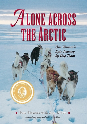 Alone Across the Arctic: One Woman's Epic Journey by Dog Team - Flowers, Pam, and Dixon, Ann