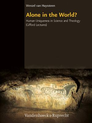 Alone in the World?: Human Uniqueness in Science and Theology. the Gifford Lectures. the University of Edinburgh, Spring 2004 - Huyssteen, Wentzel Van
