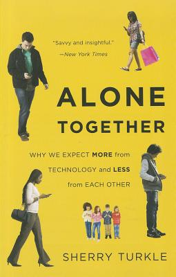 Alone Together: Why We Expect More from Technology and Less from Each Other - Turkle, Sherry
