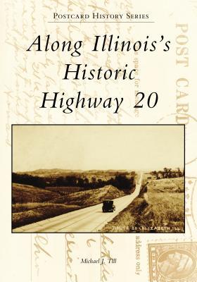 Along Illinois's Historic Highway 20 - Till, Michael J
