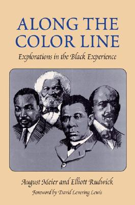 Along the Color Line: Explorations in the Black Experience - Rudwick, Elliott
