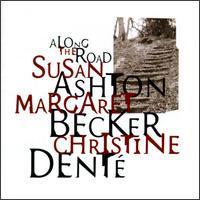 Along the Road - Susan Ashton/Margaret Becker/Christine Dente