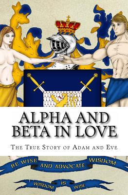 Alpha and Beta in Love: The True Story of Adam and Eve - Herlache, Michael