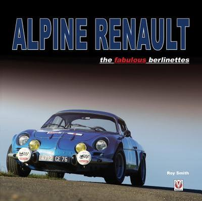 Alpine Renault: The Fabulous Berlinettes - Smith, Roy