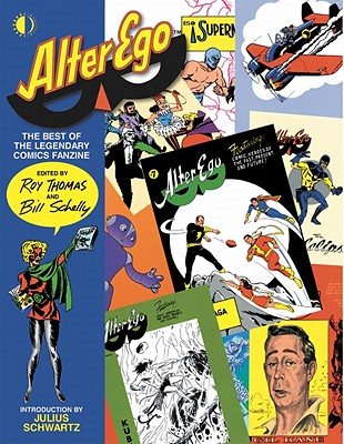Alter Ego: The Best of the Legendary Comics Fanzine - Thomas, Roy, and Kirby, Jack, and Ditko, Steve