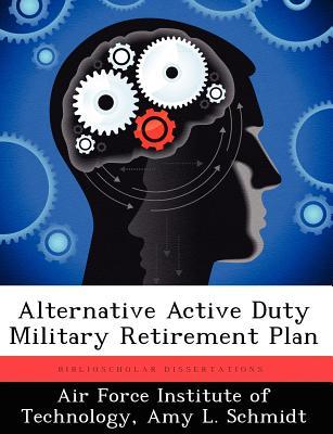 Alternative Active Duty Military Retirement Plan - Schmidt, Amy L
