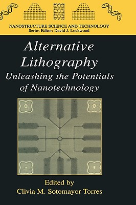 Alternative Lithography: Unleashing the Potentials of Nanotechnology - Torres, Clivia M Sotomayor, and Sotomayor Torres, Clivia M (Editor)