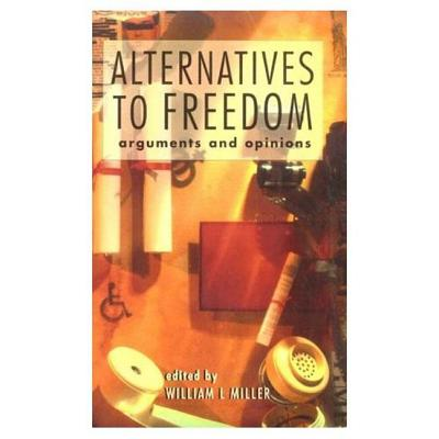 Alternatives to Freedom: Arguments and Opinions - Caird, Edward (Editor), and Miller, William Lockley (Editor)