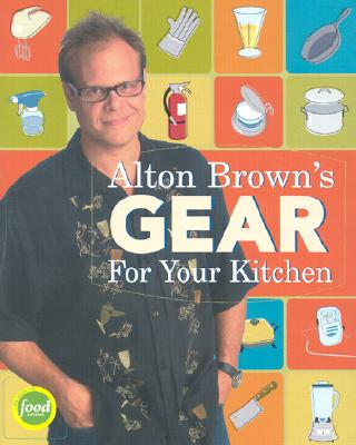 Alton Brown's Gear for Your Kitchen -