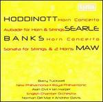 Alun Hoddinott, Don Banks: Horn Concertos; Humphrey Searle: Aubade; Nicholas Maw: Sonata for strings & 2 Horns