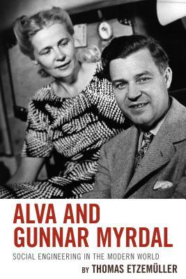 Alva and Gunnar Myrdal: Social Engineering in the Modern World - Etzemuller, Thomas, and Skinner, Alex (Translated by)