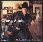 Always Never the Same - George Strait