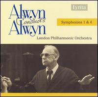 Alwyn Conducts Alwyn: Symphonies 1 & 4 - London Philharmonic Orchestra; William Alwyn (conductor)