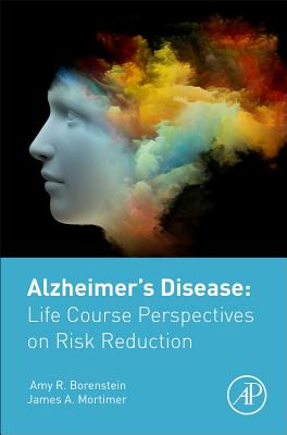 Alzheimer's Disease: Life Course Perspectives on Risk Reduction - Borenstein, Amy, and Mortimer, James