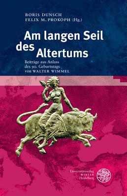 Am Langen Seil Des Altertums: Beitrage Aus Anlass Des 90. Geburtstags Von Walter Wimmel - Dunsch, Boris (Editor), and Prokoph, Felix M (Editor)