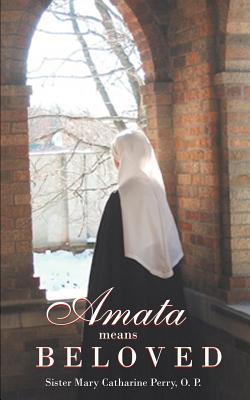 Amata Means Beloved - Perry O P, Sister Mary Catharine