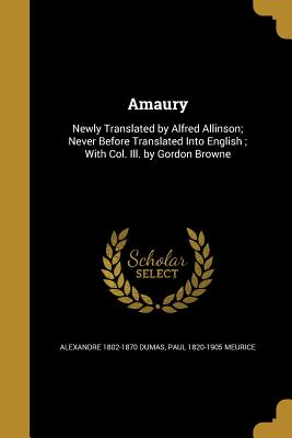 Amaury - Dumas, Alexandre 1802-1870, and Meurice, Paul 1820-1905