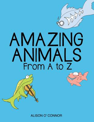 Amazing Animals from A to Z - O'Connor, Alison