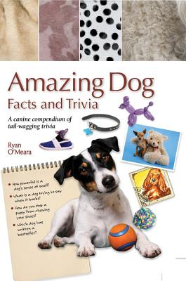 Amazing Dog Facts and Trivia: A Canine Compendium of Tail-Wagging Trivia - O'Meara, Ryan