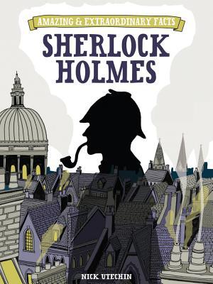 Amazing & Extraordinary Facts: Sherlock Holmes - Utechin, Nicholas