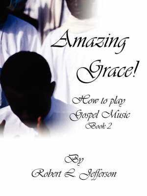 Amazing Grace!: How to Play Black Gospel Book 2 - Jefferson, Robert L