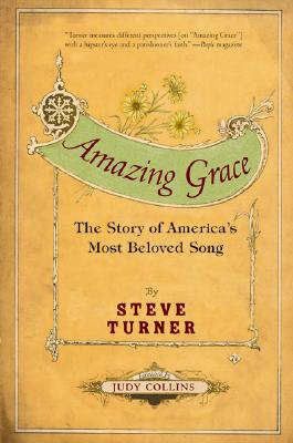 Amazing Grace: The Story of America's Most Beloved Song - Turner, Steve