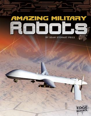 Amazing Military Robots - Price, Sean Stewart, and Puffer, Raymond L (Consultant editor)